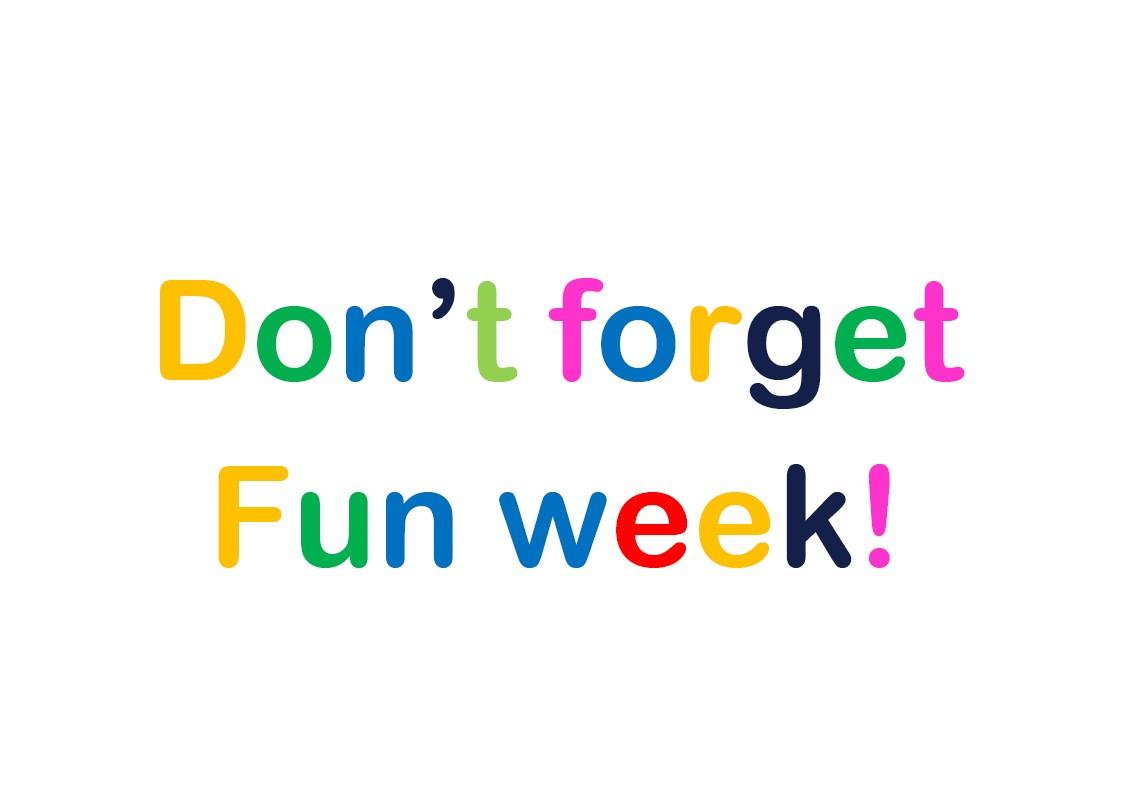 Don't forget Fun week!